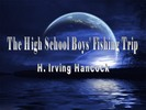 Thumbnail The High School Boys' Fishing Trip, Irving Hancock.pdf