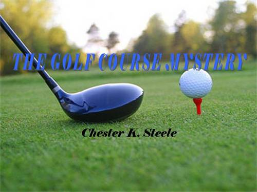 Product picture THE GOLF COURSE MYSTERY ebook by Chester K. Steele